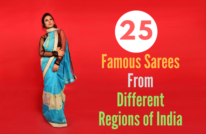 e6dbc218a 25 Different types of sarees from different states and regions of India.